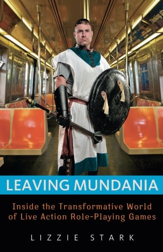 cover art: Leaving Mundania: Inside the Transformative World of Live Action Role-Playing Games